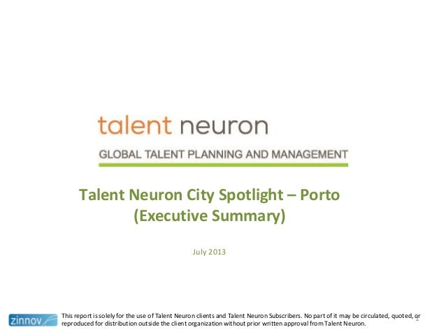 Talent Neuron City Spotlight – Porto (Executive Summary) July 2013 This report is solely for the use of Talent Neuron clie...