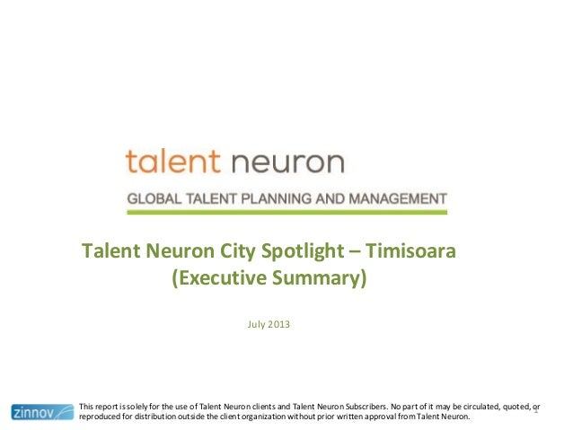 Talent Neuron City Spotlight – Timisoara (Executive Summary) July 2013 This report is solely for the use of Talent Neuron ...