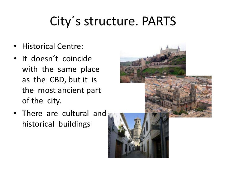 City´s structure. PARTS• Historical Centre:• It doesn´t coincide  with the same place  as the CBD, but it is  the most anc...