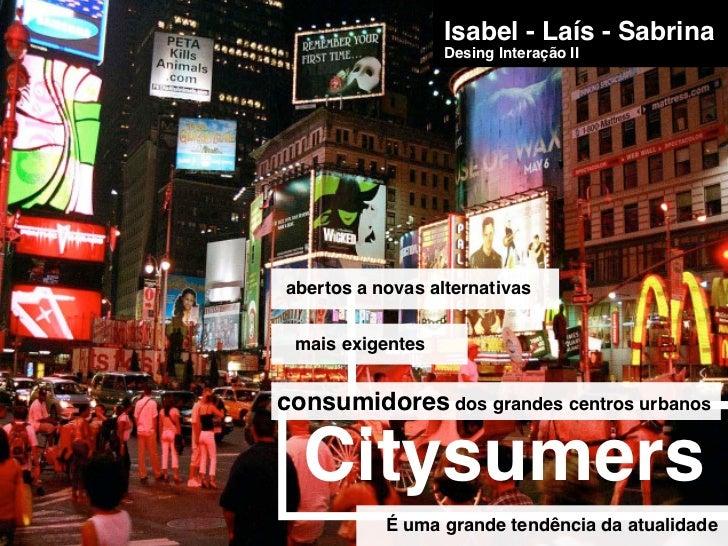 Isabel - Laís - Sabrina                  Desing Interação IIabertos a novas alternativas mais exigentesconsumidores dos gr...