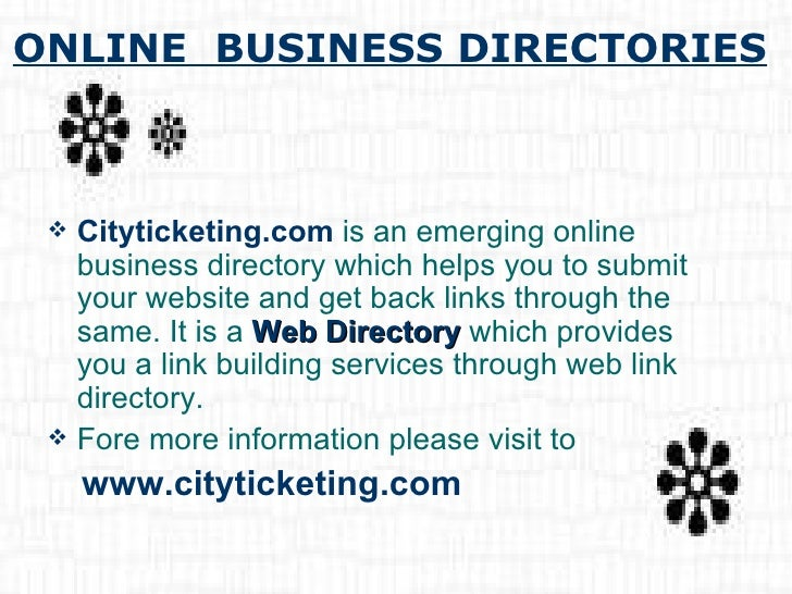 ONLINE  BUSINESS DIRECTORIES <ul><li>Cityticketing.com  is an emerging online business directory which helps you to submit...