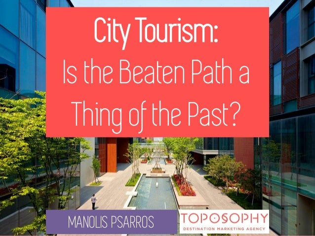 City Tourism: Is the Beaten Path a Thing of the Past?  MANOLIS PSARROS