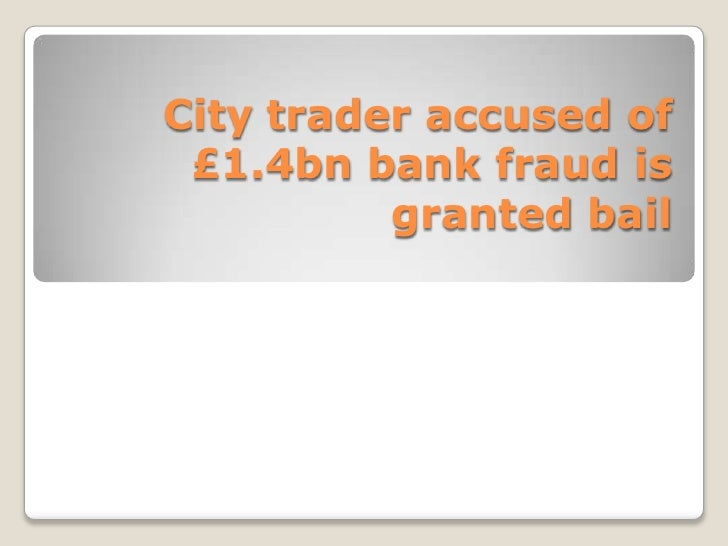 City trader accused of £1.4bn bank fraud is          granted bail