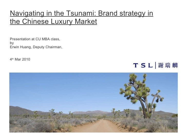 Navigating in the Tsunami: Brand strategy in the Chinese Luxury Market Presentation at CU MBA class,  by Erwin Huang, Depu...