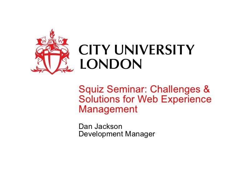 Squiz Seminar: Challenges & Solutions for Web Experience Management Dan Jackson Development Manager
