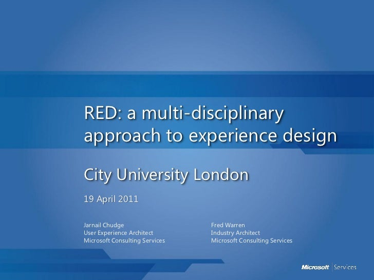 RED: a multi-disciplinaryapproach to experience designCity University London19 April 2011Jarnail Chudge                  F...