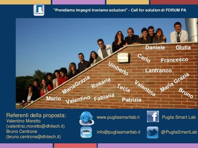"""""""Prendiamo impegni troviamo soluzioni"""" - Call for solution di FORUM PA www.pugliasmartlab.it info@pugliasmartlab.it @Pugli..."""