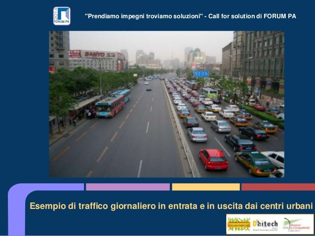 """""""Prendiamo impegni troviamo soluzioni"""" - Call for solution di FORUM PA Esempio di traffico giornaliero in entrata e in usc..."""