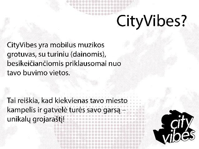 http://www.cityvibesapp.comMikas Stankevičius   mikas@cityvibesapp.com   +370 686 29377