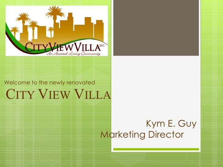 Welcome to the newly renovated C ITY  V IEW   V ILLA Kym E. Guy Marketing Director