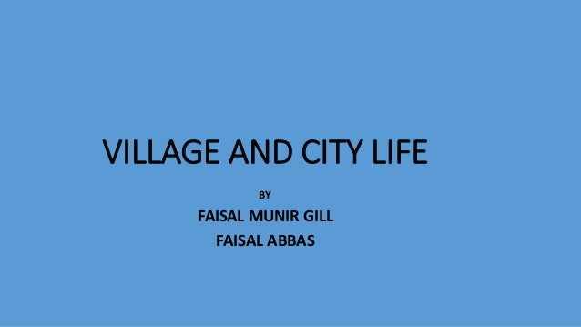 modern life vs village life essay Check out our top free essays on amish life vs modern life to help you write your own essay.