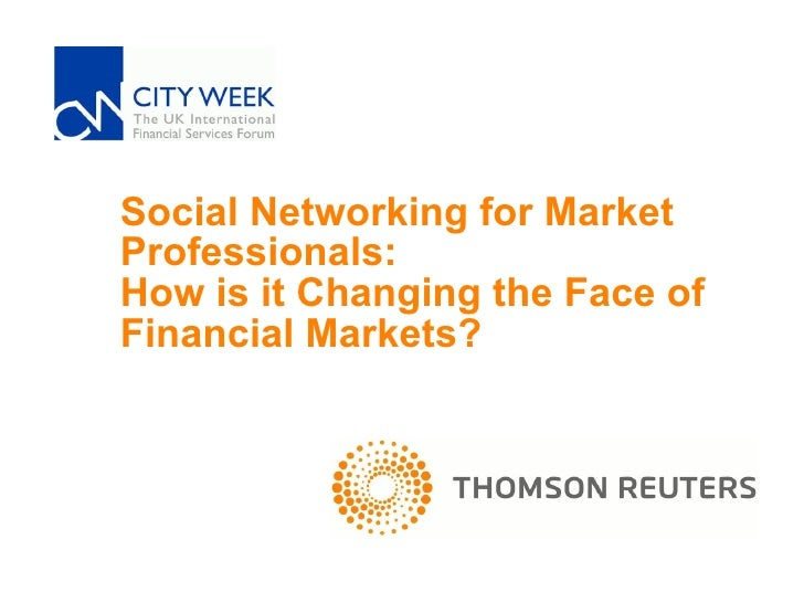 Social Networking for Market Professionals:  How is it Changing the Face of  Financial Markets?