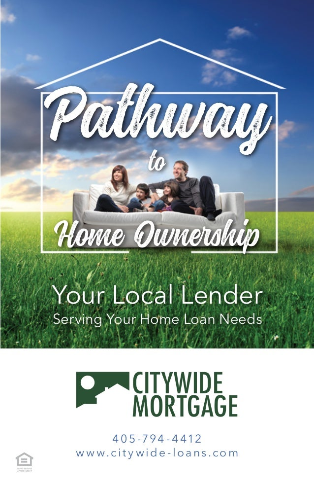 Pathwayto Home Ownership Your Local Lender Serving Your Home Loan Needs 405 -794 - 4 412 w w w.cit y wide -loans.com