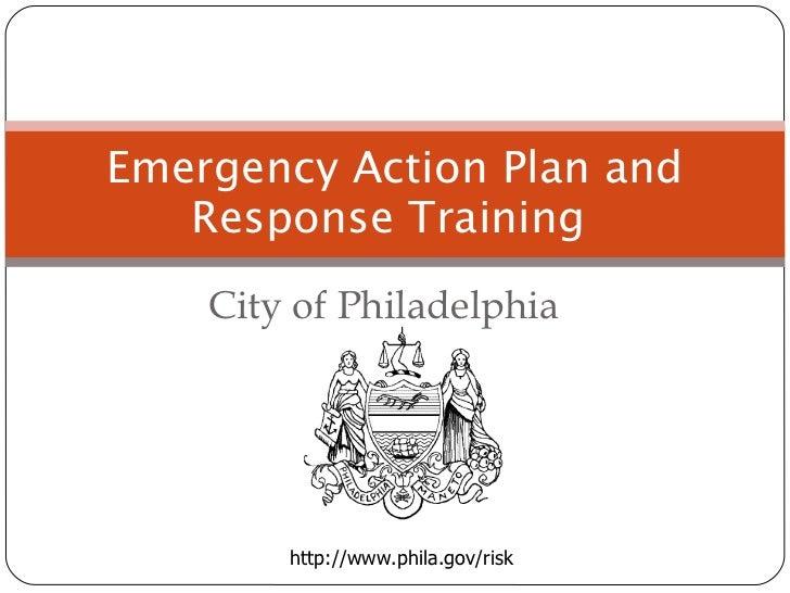 City of Philadelphia  Emergency Action Plan and Response Training  http://www.phila.gov/risk