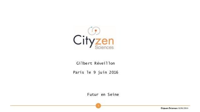 1 15/06/2016 Gilbert Réveillon Paris le 9 juin 2016 Futur en Seine