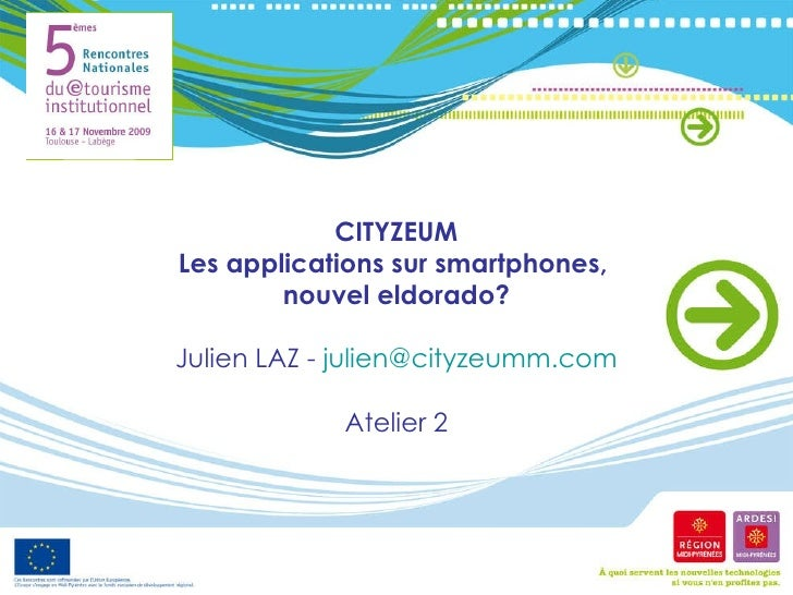 CITYZEUM Les applications sur smartphones,  nouvel eldorado? Julien LAZ -  [email_address] Atelier 2