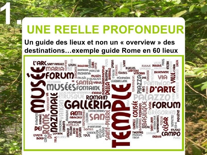 1.   UNE REELLE PROFONDEUR      Un guide des lieux et non un « overview » des      destinations…exemple guide Rome en 60 l...