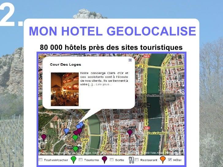 2.   MON HOTEL GEOLOCALISE       80 000 hôtels près des sites touristiques