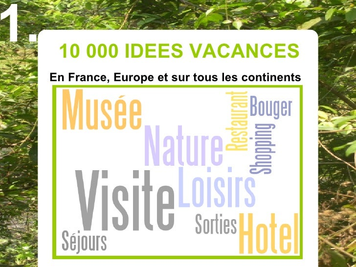 1.    10 000 IDEES VACANCES      En France, Europe et sur tous les continents