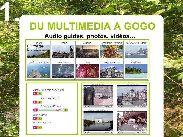 1.   DU MULTIMEDIA A GOGO        Audio guides, photos, vidéos…