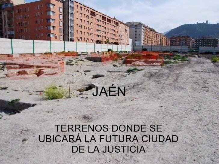 JAÉN TERRENOS DONDE SE UBICARÁ LA FUTURA CIUDAD DE LA JUSTICIA