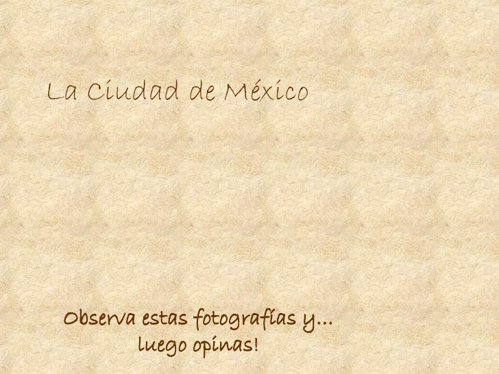 La Ciudad de México Observa estas fotografías y… luego opinas!