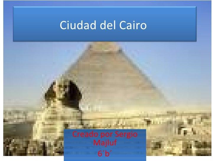 Creado por Sergio Majluf 6´b´ Ciudad del Cairo
