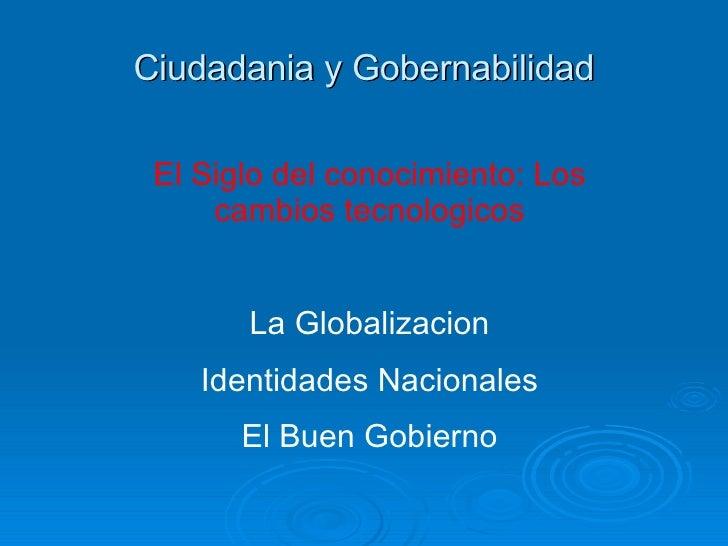Ciudadania y Gobernabilidad El Siglo del conocimiento: Los cambios tecnologicos La Globalizacion Identidades Nacionales El...