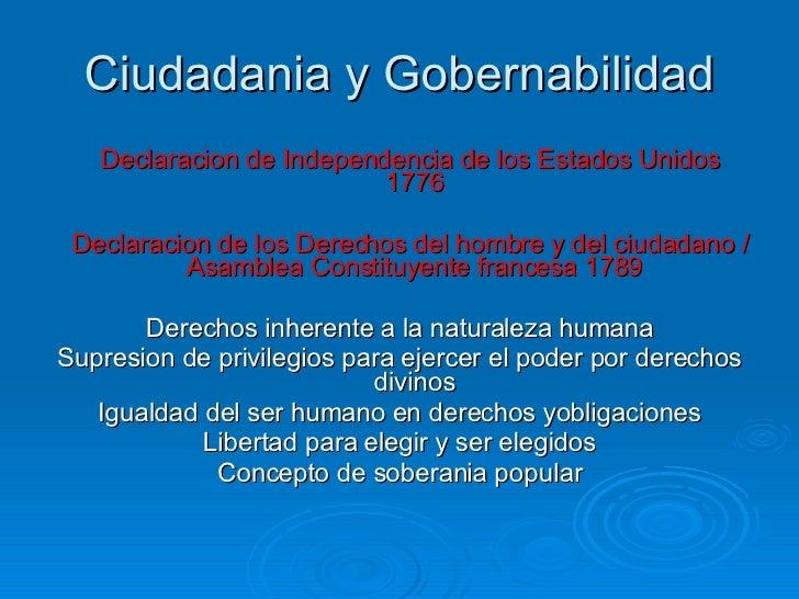 Ciudadania y Gobernabilidad <ul><li>Declaracion de Independencia de los Estados Unidos 1776 </li></ul><ul><li>Declaracion ...