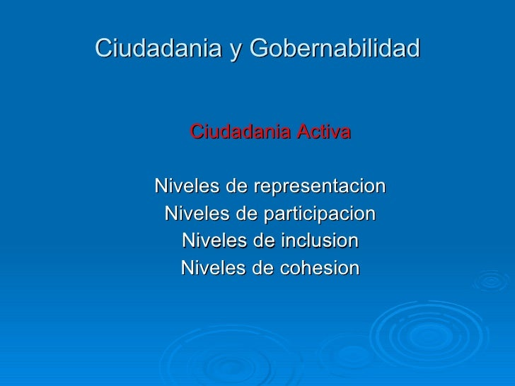 Ciudadania y Gobernabilidad <ul><ul><li>Ciudadania Activa </li></ul></ul><ul><ul><li>Niveles de representacion </li></ul><...