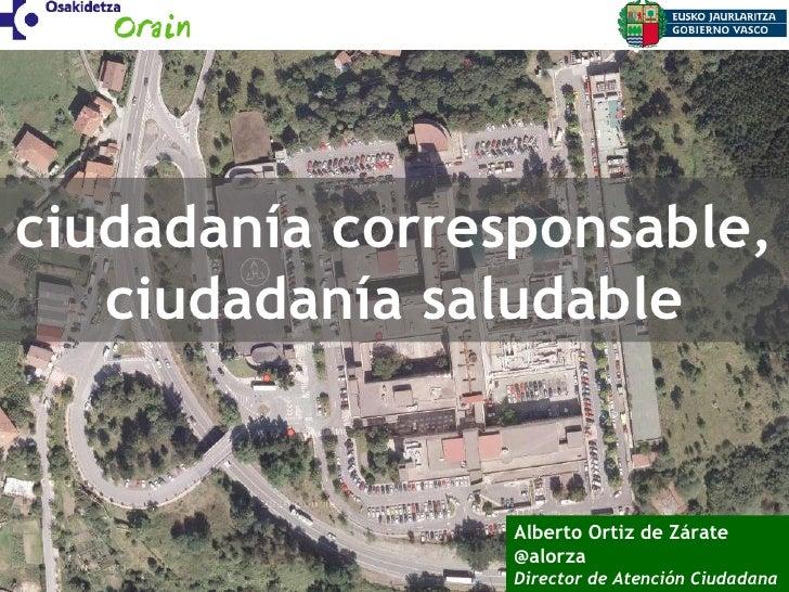 ciudadanía corresponsable,   ciudadanía saludable                 Alberto Ortiz de Zárate                 @alorza         ...