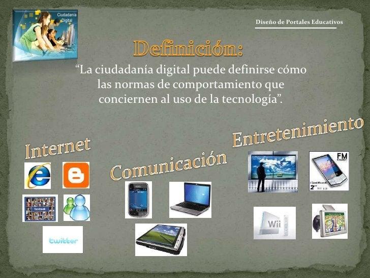 """Diseño de Portales Educativos<br />Ciudadanía <br />Digital<br />Definición: <br />""""La ciudadanía digital puede definirse ..."""