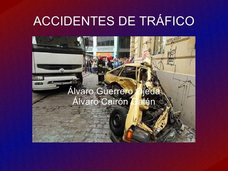 ACCIDENTES DE TRÁFICO Álvaro Guerrero Ojeda Álvaro Cairón Galán