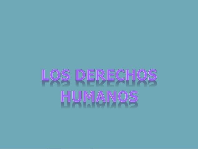 LOS DERECHOS HUMANOS SON:  ► Artículo 1  ► Todos los seres humanos nacen libres e iguales en  dignidad y derechos y, dotad...