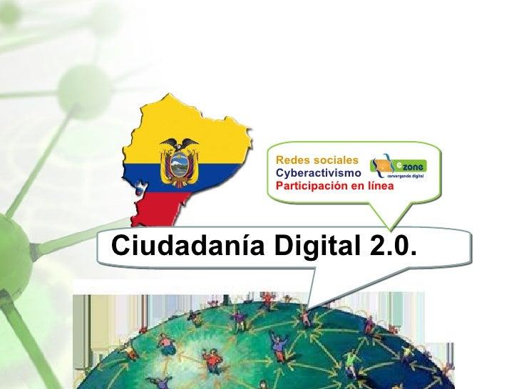 Ing. Diego López O. Ciudadanía Digital 2.0. Redes sociales  Cyberactivismo  Participación en línea