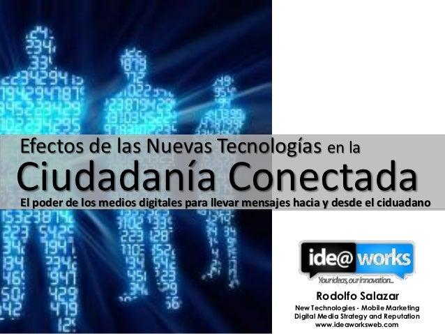 Efectos de las Nuevas Tecnologías en laCiudadanía ConectadaEl poder de los medios digitales para llevar mensajes hacia y d...