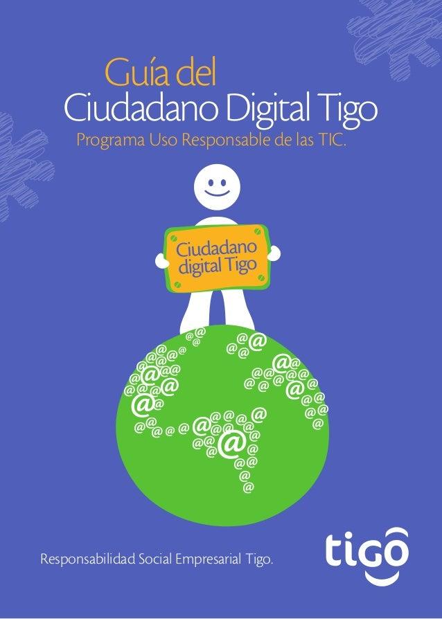 Responsabilidad Social Empresarial Tigo.  Ciudadano Digital Tigo  Programa Uso Responsable de las TIC.  Guía del