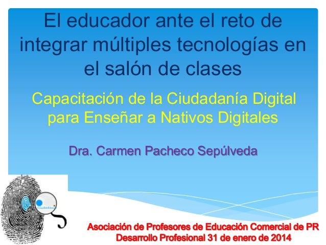 El educador ante el reto de integrar múltiples tecnologías en el salón de clases Capacitación de la Ciudadanía Digital par...