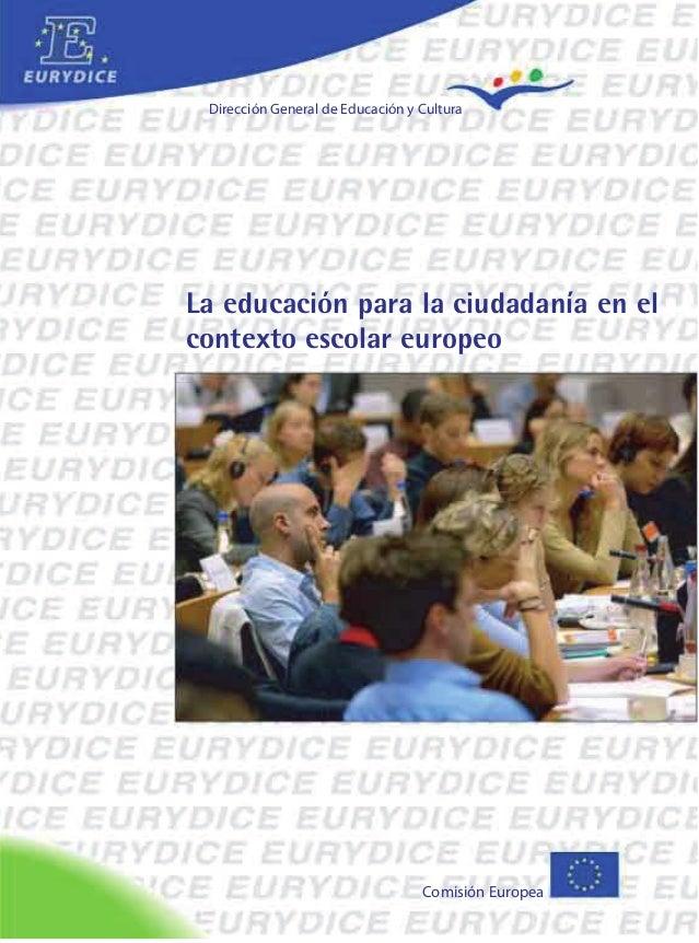 Dirección General de Educación y Cultura Comisión Europea La educación para la ciudadanía en el contexto escolar europeo