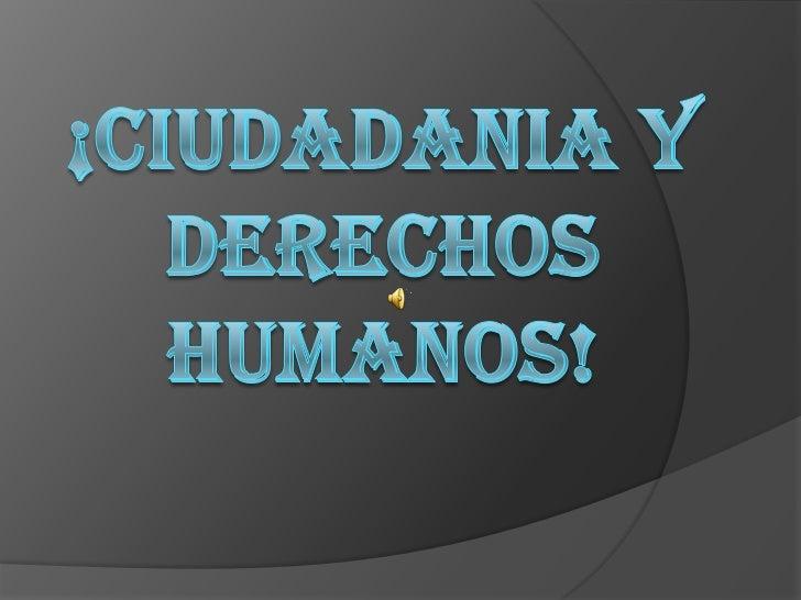 ¡CIUDADANIA Y DERECHOS HUMANOS!<br />