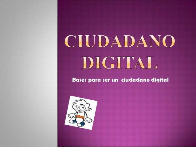 Bases para ser un ciudadano digital
