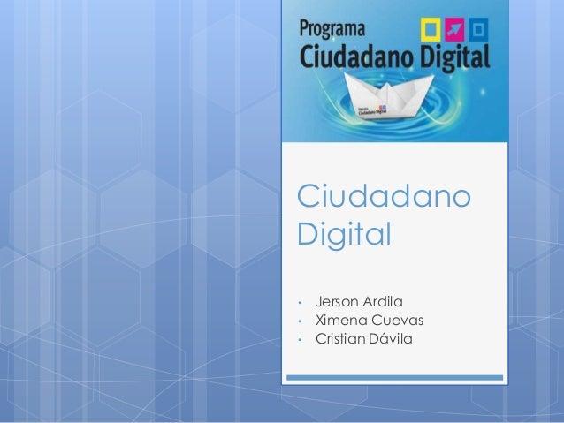 Ciudadano Digital • Jerson Ardila • Ximena Cuevas • Cristian Dávila