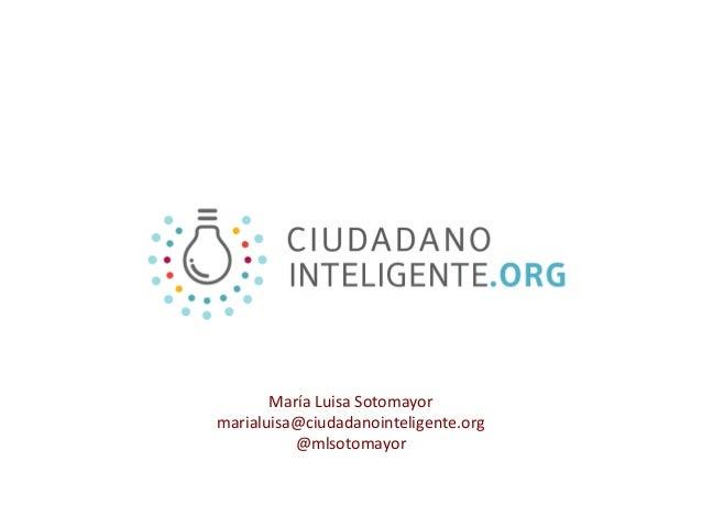María Luisa Sotomayormarialuisa@ciudadanointeligente.org          @mlsotomayor