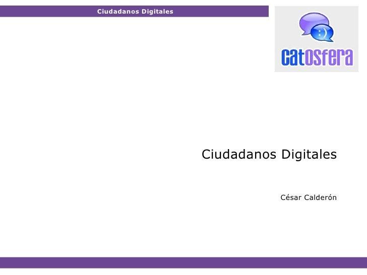 Ciudadanos Digitales Ciudadanos Digitales Ciudadanos Digitales César Calderón