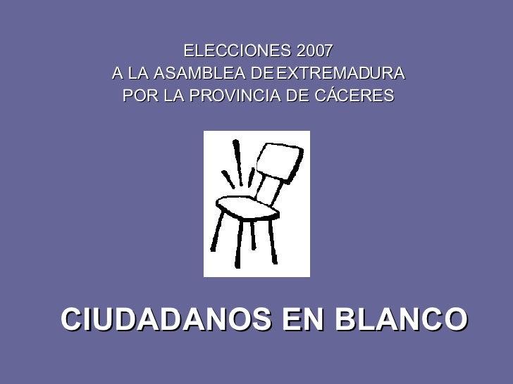 CIUDADANOS EN BLANCO ELECCIONES 2007 A LA ASAMBLEA DE EXTREMADURA POR LA PROVINCIA DE CÁCERES