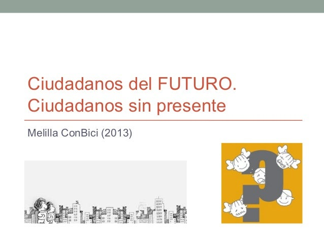 Ciudadanos del FUTURO. Ciudadanos sin presente Melilla ConBici (2013)