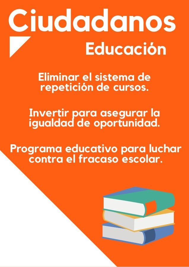 Ciudadanos Educaci�n Eliminar el sistema de repetici�n de cursos. Invertir para asegurar la igualdad de oportunidad. Progr...