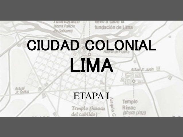 CIUDAD COLONIAL LIMA ETAPA I