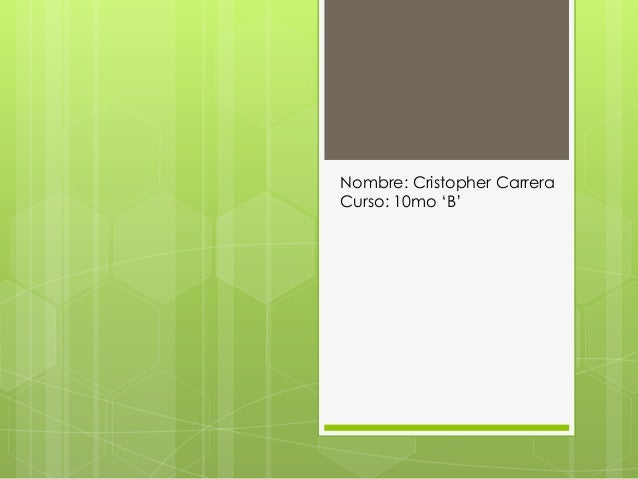 Nombre: Cristopher Carrera Curso: 10mo 'B'