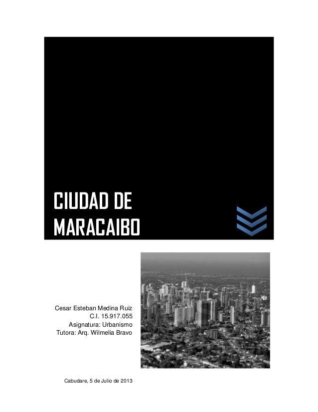 Cesar Esteban Medina Ruiz C.I. 15.917.055 Asignatura: Urbanismo Tutora: Arq. Wilmelia Bravo Cabudare, 5 de Julio de 2013 C...
